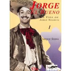 Jorge El Bueno La Vida de Jorge Negrete, Volumen 1 (Serie