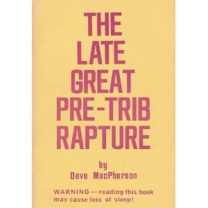 The Late Great Pre Trib Rapture: Dave MacPherson:  Books