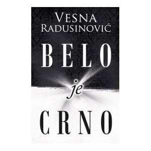 Belo je crno (9878633123998): Vesna Radusinovic: Books