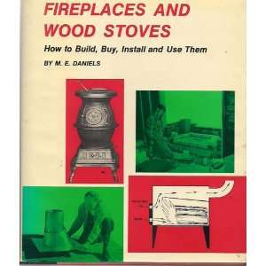 Fireplaces and wood stoves How to build, buy, install