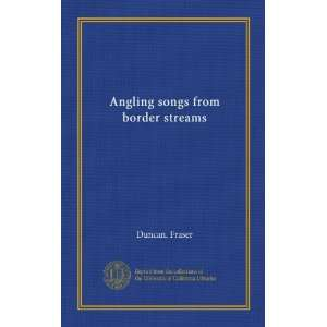 Angling songs from border streams Duncan. Fraser Books