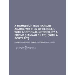 A Memoir of Miss Hannah Adams, written by herself. With