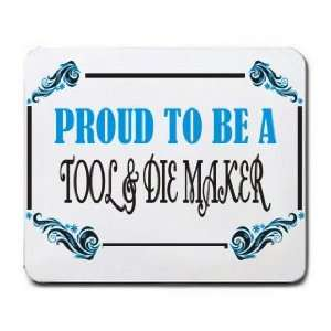 Proud To Be a Tool Die Maker Mousepad: Office Products