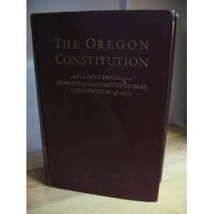 Oregon Constitution Proceedings and Debates of the