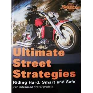 Ultimate Street Strategies Riding Hard, Smart, and Safe