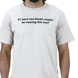 If I were two faced, would I be wearing this one? Tee Shirt from