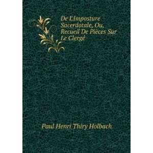 De Pièces Sur Le Clergé: Paul Henri Thiry Holbach: