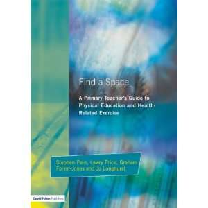 Find a Space!: A Primary Teachers Guide to Physical