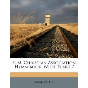 Hymn book, With Tunes / (9781247429557) Rowland L. P. Books