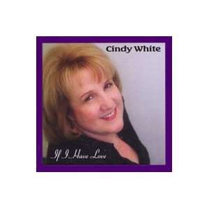 If I Have Love: Cindy White: Music