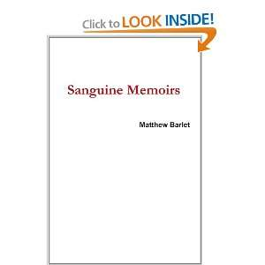 Sanguine Memoirs (9780557224463): Matthew Barlet: Books