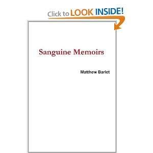 Sanguine Memoirs (9780557224463): Matthew Barlet: Books