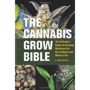 : The Cannabis Grow Bible: The Definitive Guide to Growing Marijuana