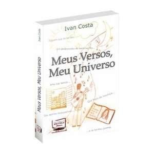 Meus Versos, Meu Universo (9788578937973): Ivan Costa