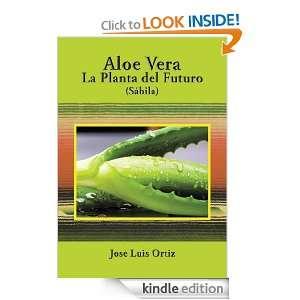 Aloe Vera: La Planta del Futuro:Sábila (Spanish Edition): José Luis