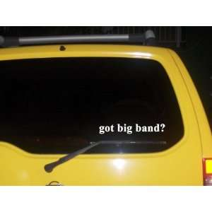 got big band? Funny decal sticker Brand New Everything