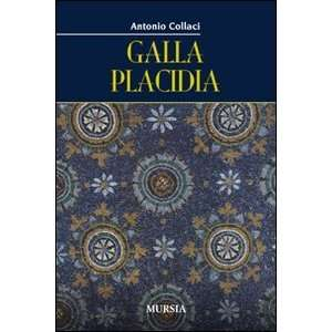 Galla Placidia (9788842543183): Antonio Collaci: Books