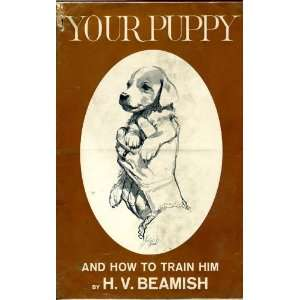 Your Puppy and How to Train Him H.V. Beamish Books