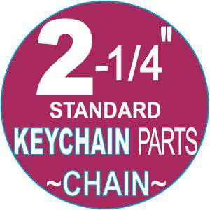 500 2 1/4 Standard CHAIN keychain button machine parts