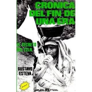 Cronica del fin de una era El secreto del EZLN (Spanish Edition) by