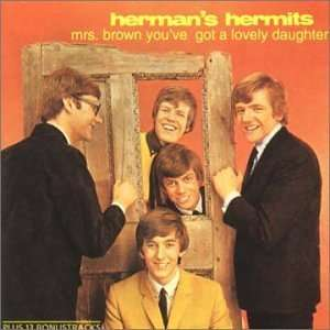 Mrs Brown Youve Got a Lovely Daughter (: Hermans Hermits: Music