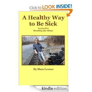 Breathing Into Silence (A Healthy Way to be Sick): Marc Lerner: