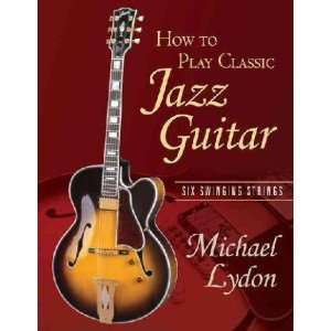 How to Play Classic Jazz Guitar Michael Lydon Books