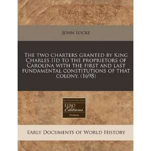 The two charters granted by King Charles IId to the proprietors of