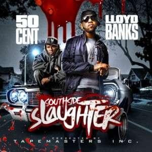 Southside Slaughter (50 Cent & Lloyd Banks)
