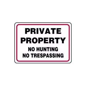 PRIVATE PROPERTY NO HUNTING NO TRESPASSING 10 x 14