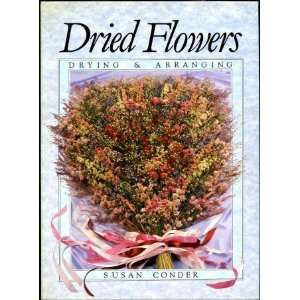 Dried Flowers  Drying & Arranging Susan Conder Books