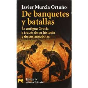 banquets and battles La Antigua Grecia a Traves De Su Historia Y De