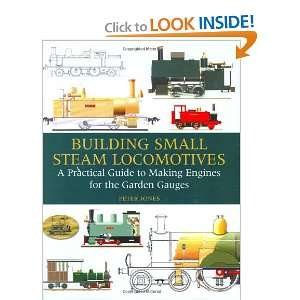 Building Small Steam Locomotives A Practical Guide to
