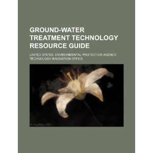 Ground water treatment technology resource guide United States