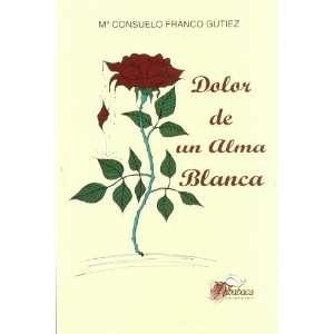 DOLOR DE UN ALMA BLANCA (9788484541936): María Consuelo