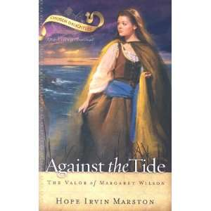 Against the Tide The Valor of Margaret Wilson (Chosen