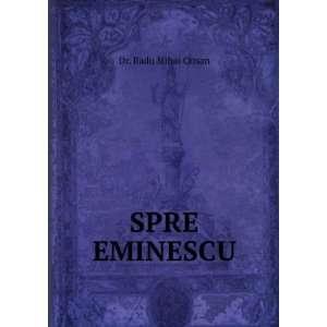 SPRE EMINESCU Dr. Radu Mihai Crisan Books