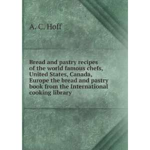 Bread and pastry recipes of the world famous chefs, United