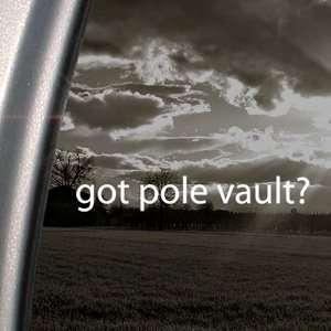 Got Pole Vault? Decal Track Field Window Sticker