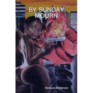 BY SUNDAY MOURN (9781424328239) Marquis McKenzie Books