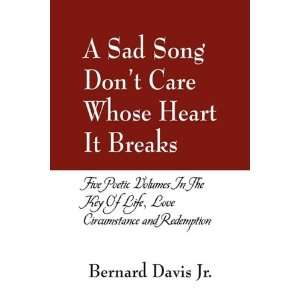 A Sad Song Dont Care Whose Heart It Breaks: Five poetic