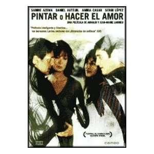 Pintar O Hacer El Amor (2005) Peindre Ou Faire L´amour