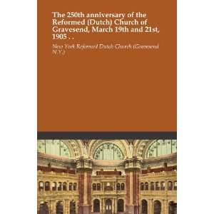 The 250th anniversary of the Reformed (Dutch) Church of Gravesend