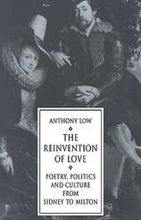 The Reinvention of Love : Poetry, Politics and Culture from Sidney