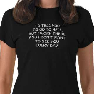 tell you to go to hell but I work there Tee Shirt from Zazzle