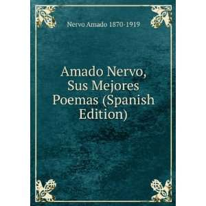 Amado Nervo, Sus Mejores Poemas (Spanish Edition) Nervo Amado