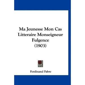 Ma Jeunesse Mon Cas Litteraire Monseigneur Fulgence (1903